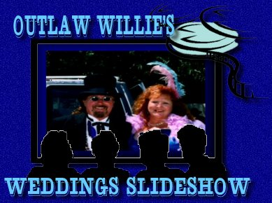 Outlaw Willie's Wedding Slideshow Click Me! jpg